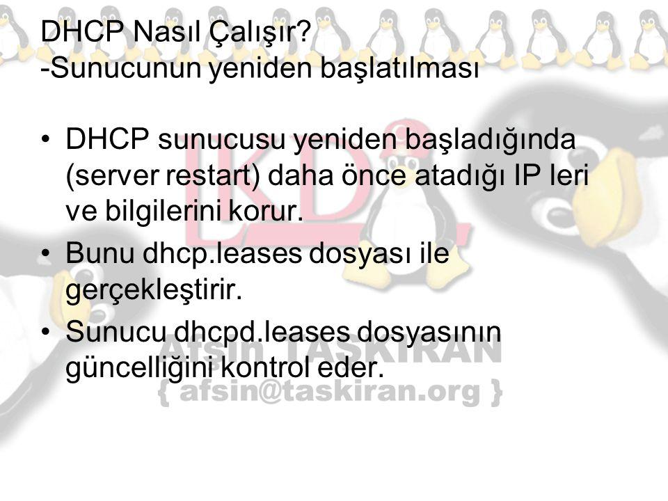 DHCP Nasıl Çalışır? -Sunucunun yeniden başlatılması DHCP sunucusu yeniden başladığında (server restart) daha önce atadığı IP leri ve bilgilerini korur