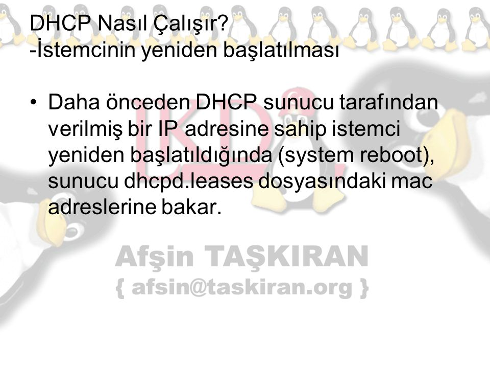 DHCP Nasıl Çalışır? -İstemcinin yeniden başlatılması Daha önceden DHCP sunucu tarafından verilmiş bir IP adresine sahip istemci yeniden başlatıldığınd