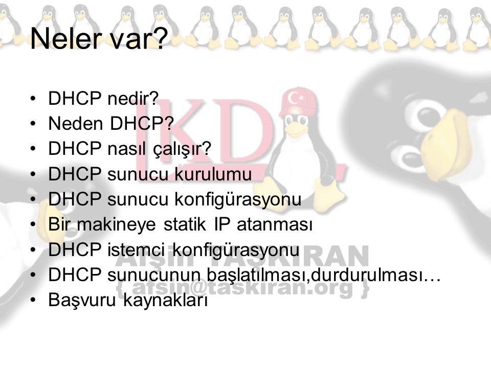 Neler var? DHCP nedir? Neden DHCP? DHCP nasıl çalışır? DHCP sunucu kurulumu DHCP sunucu konfigürasyonu Bir makineye statik IP atanması DHCP istemci ko