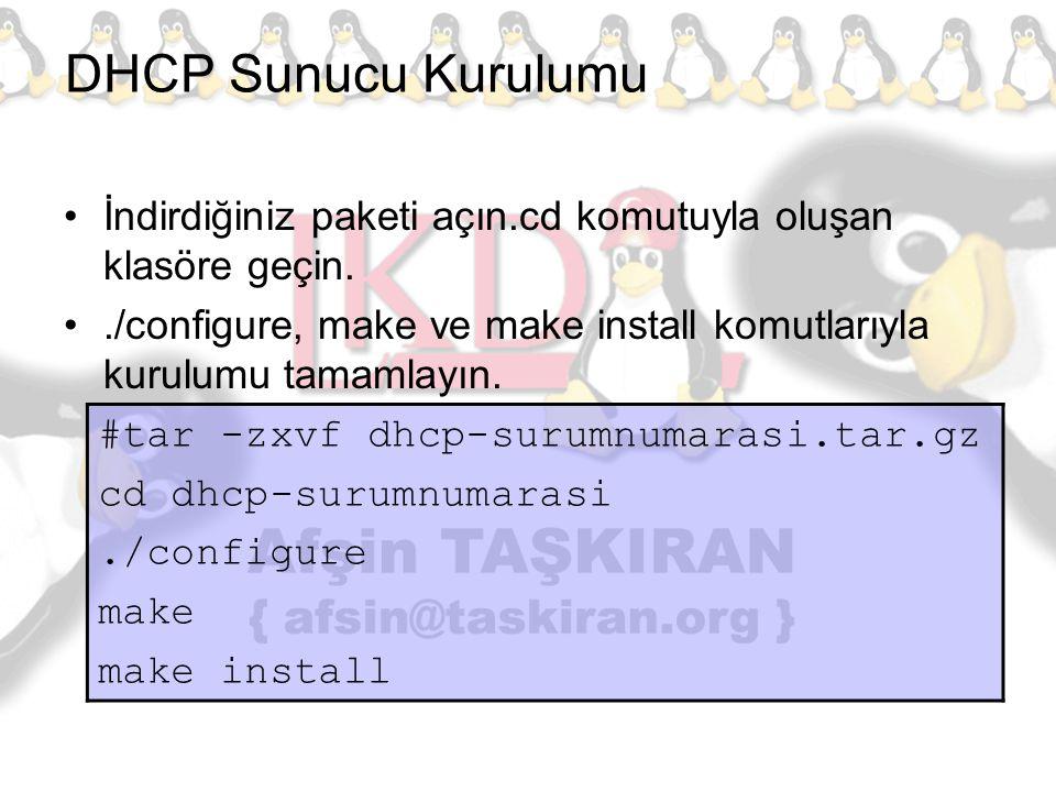 DHCP Sunucu Kurulumu İndirdiğiniz paketi açın.cd komutuyla oluşan klasöre geçin../configure, make ve make install komutlarıyla kurulumu tamamlayın. #t