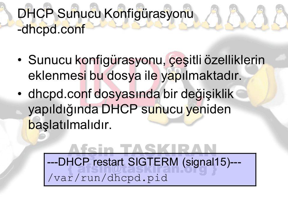 DHCP Sunucu Konfigürasyonu -dhcpd.conf Sunucu konfigürasyonu, çeşitli özelliklerin eklenmesi bu dosya ile yapılmaktadır. dhcpd.conf dosyasında bir değ