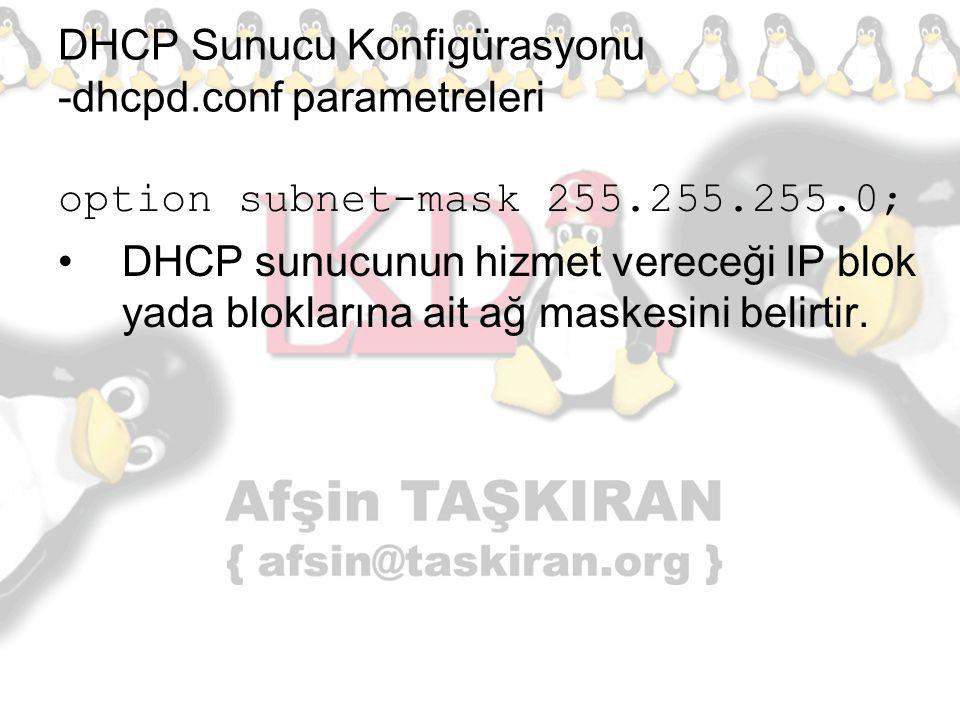 DHCP Sunucu Konfigürasyonu -dhcpd.conf parametreleri option subnet-mask 255.255.255.0; DHCP sunucunun hizmet vereceği IP blok yada bloklarına ait ağ m