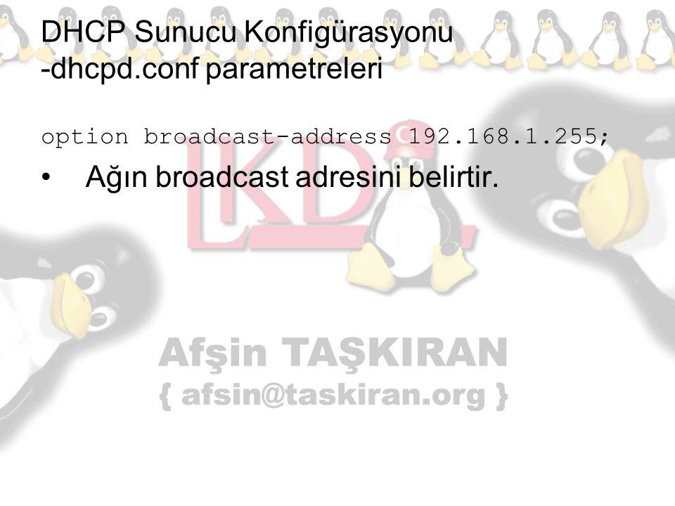 DHCP Sunucu Konfigürasyonu -dhcpd.conf parametreleri option broadcast-address 192.168.1.255; Ağın broadcast adresini belirtir.