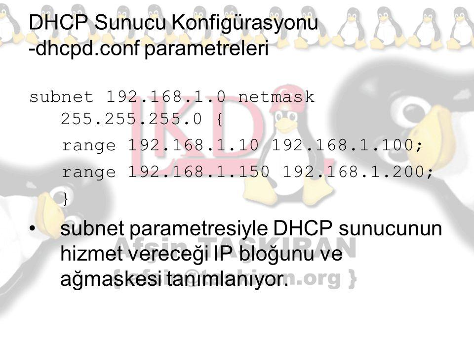 DHCP Sunucu Konfigürasyonu -dhcpd.conf parametreleri subnet 192.168.1.0 netmask 255.255.255.0 { range 192.168.1.10 192.168.1.100; range 192.168.1.150