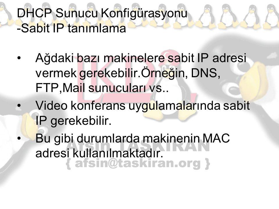 DHCP Sunucu Konfigürasyonu -Sabit IP tanımlama Ağdaki bazı makinelere sabit IP adresi vermek gerekebilir.Örneğin, DNS, FTP,Mail sunucuları vs.. Video