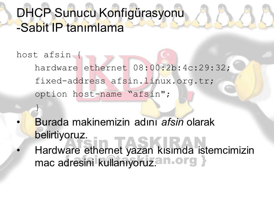 "DHCP Sunucu Konfigürasyonu -Sabit IP tanımlama host afsin { hardware ethernet 08:00:2b:4c:29:32; fixed-address afsin.linux.org.tr; option host-name ""a"