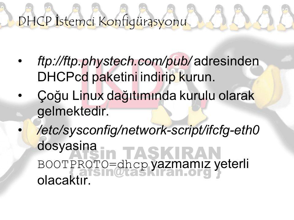 DHCP İstemci Konfigürasyonu ftp://ftp.phystech.com/pub/ adresinden DHCPcd paketini indirip kurun. Çoğu Linux dağıtımında kurulu olarak gelmektedir. /e