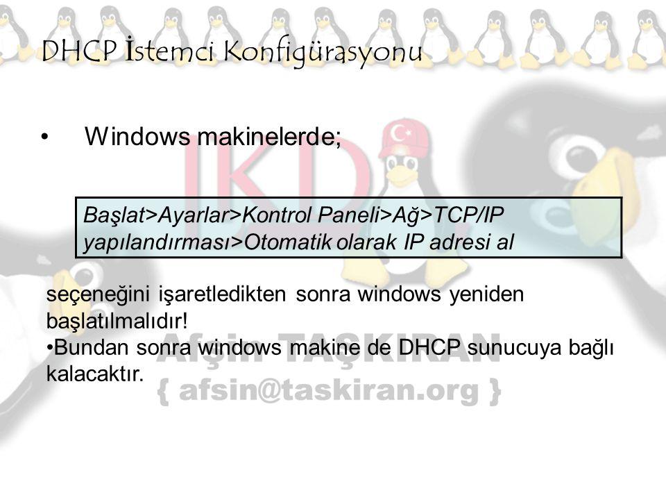 DHCP İstemci Konfigürasyonu Windows makinelerde; Başlat>Ayarlar>Kontrol Paneli>Ağ>TCP/IP yapılandırması>Otomatik olarak IP adresi al seçeneğini işaret