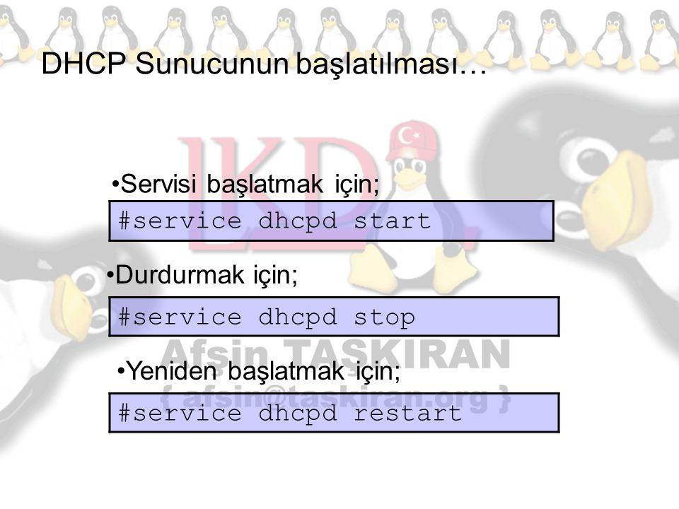 DHCP Sunucunun başlatılması… #service dhcpd start Servisi başlatmak için; Durdurmak için; #service dhcpd stop Yeniden başlatmak için; #service dhcpd r