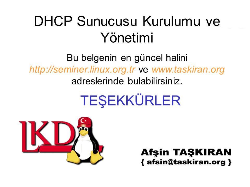 DHCP Sunucusu Kurulumu ve Yönetimi Bu belgenin en güncel halini http://seminer.linux.org.tr ve www.taskiran.org adreslerinde bulabilirsiniz. TEŞEKKÜRL