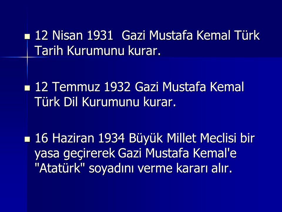 12 Nisan 1931 Gazi Mustafa Kemal Türk Tarih Kurumunu kurar.