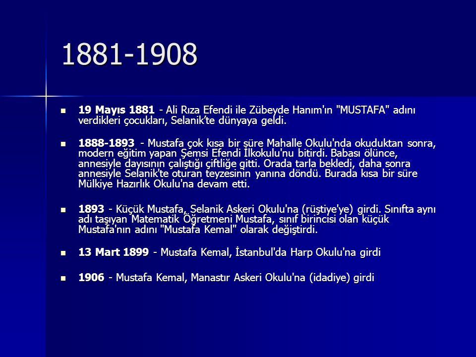 1881-1908 19 Mayıs 1881 - Ali Rıza Efendi ile Zübeyde Hanım ın MUSTAFA adını verdikleri çocukları, Selanik'te dünyaya geldi.