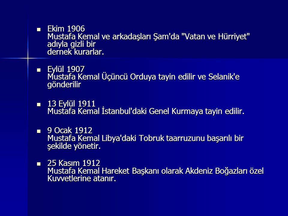 Ekim 1906 Mustafa Kemal ve arkadaşları Şam da Vatan ve Hürriyet adıyla gizli bir dernek kurarlar.