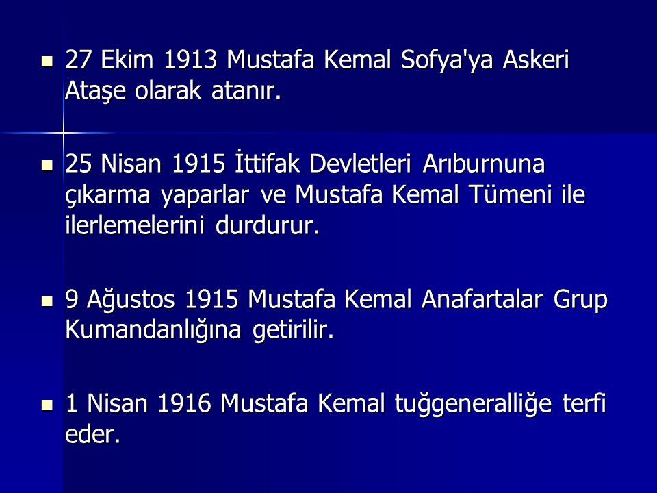 27 Ekim 1913 Mustafa Kemal Sofya ya Askeri Ataşe olarak atanır.
