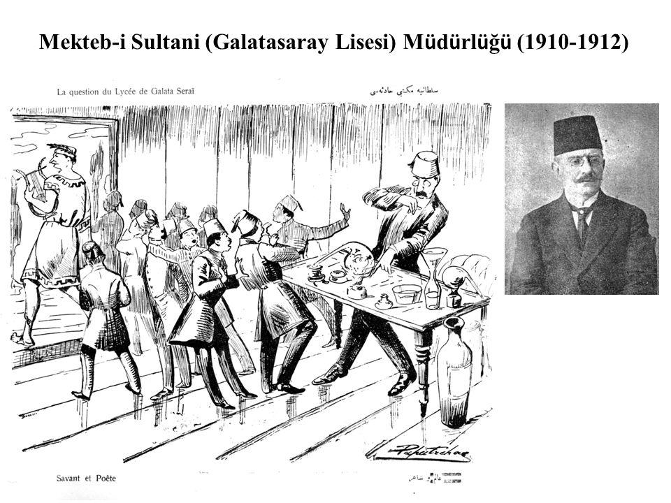 Mekteb-i Sultani (Galatasaray Lisesi) M ü d ü rl ü ğ ü (1910-1912)