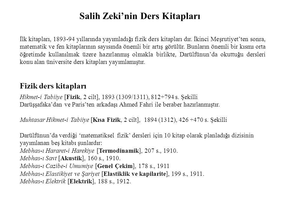 Salih Zeki'nin Ders Kitapları İlk kitapları, 1893-94 yıllarında yayımladığı fizik ders kitapları dır.