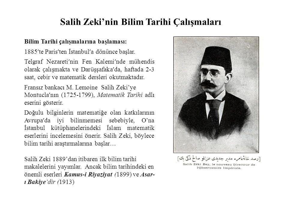 Salih Zeki'nin Bilim Tarihi Çalışmaları Bilim Tarihi ç alışmalarına başlaması: 1885 ' te Paris ' ten İstanbul ' a d ö n ü nce başlar.