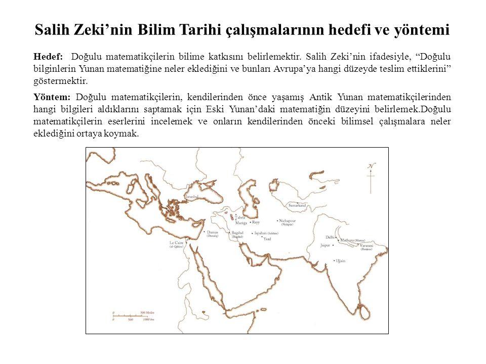Salih Zeki'nin Bilim Tarihi çalışmalarının hedefi ve yöntemi Hedef: Doğulu matematikçilerin bilime katkısını belirlemektir.