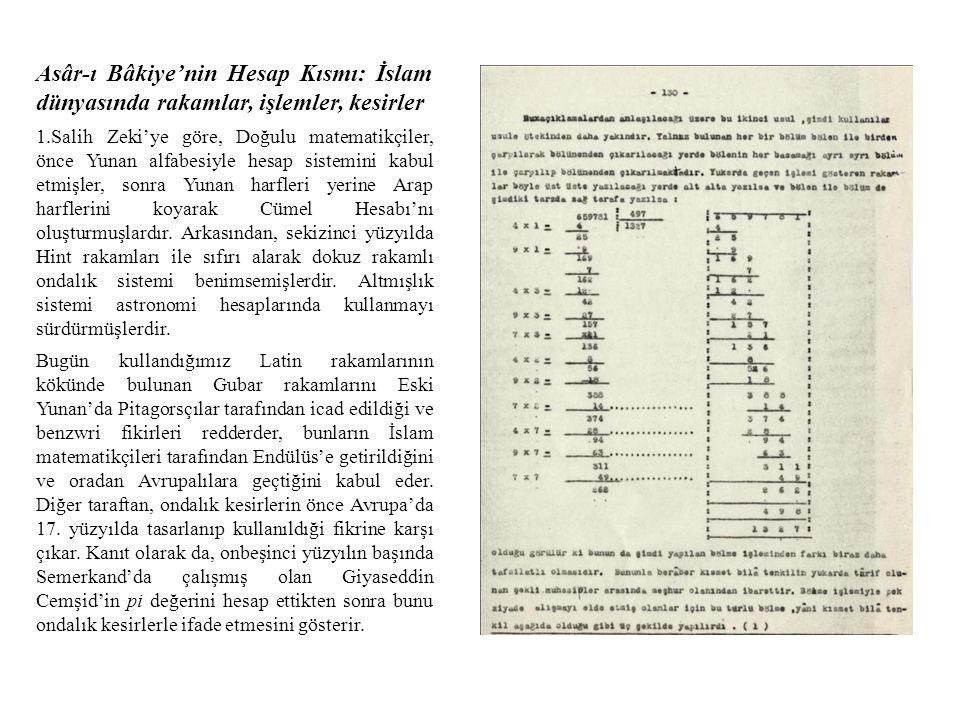Asâr-ı Bâkiye'nin Hesap Kısmı: İslam dünyasında rakamlar, işlemler, kesirler 1.Salih Zeki'ye göre, Doğulu matematikçiler, önce Yunan alfabesiyle hesap sistemini kabul etmişler, sonra Yunan harfleri yerine Arap harflerini koyarak Cümel Hesabı'nı oluşturmuşlardır.