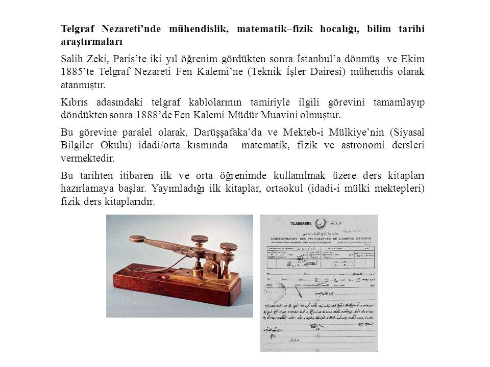 Telgraf Nezareti'nde mühendislik, matematik–fizik hocalığı, bilim tarihi araştırmaları Salih Zeki, Paris'te iki yıl öğrenim gördükten sonra İstanbul'a dönmüş ve Ekim 1885'te Telgraf Nezareti Fen Kalemi'ne (Teknik İşler Dairesi) mühendis olarak atanmıştır.