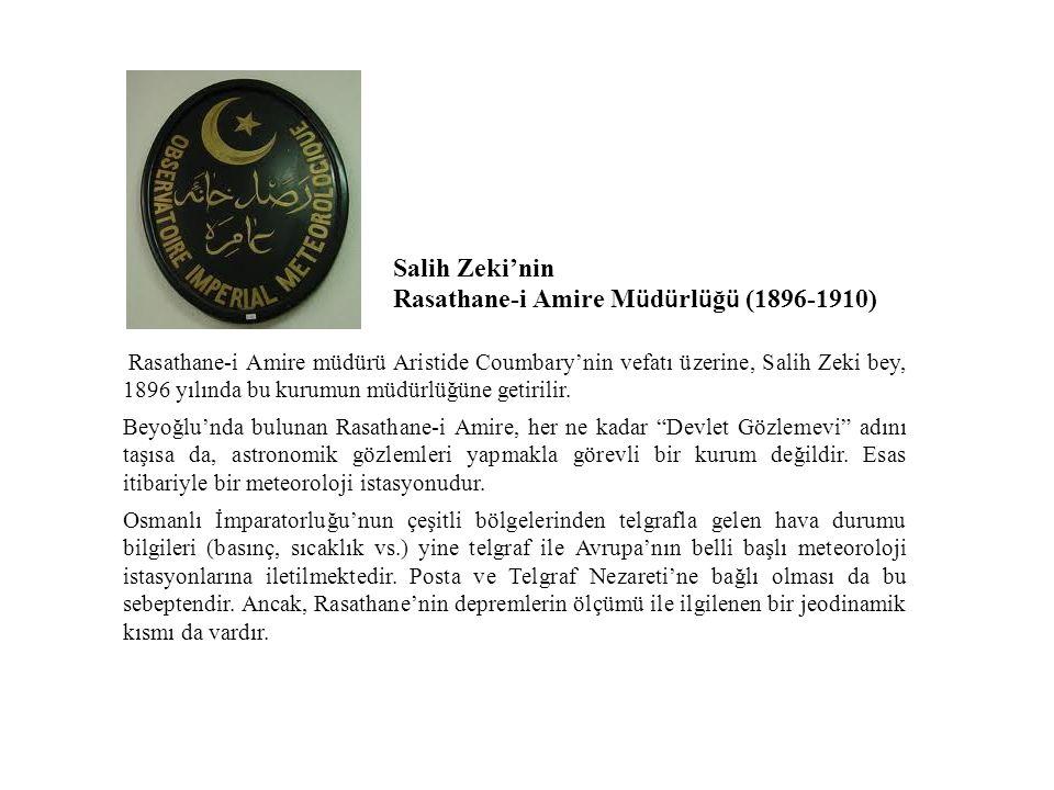 Salih Zeki'nin Rasathane-i Amire M ü d ü rl ü ğ ü (1896-1910) Rasathane-i Amire müdürü Aristide Coumbary'nin vefatı üzerine, Salih Zeki bey, 1896 yılında bu kurumun müdürlüğüne getirilir.