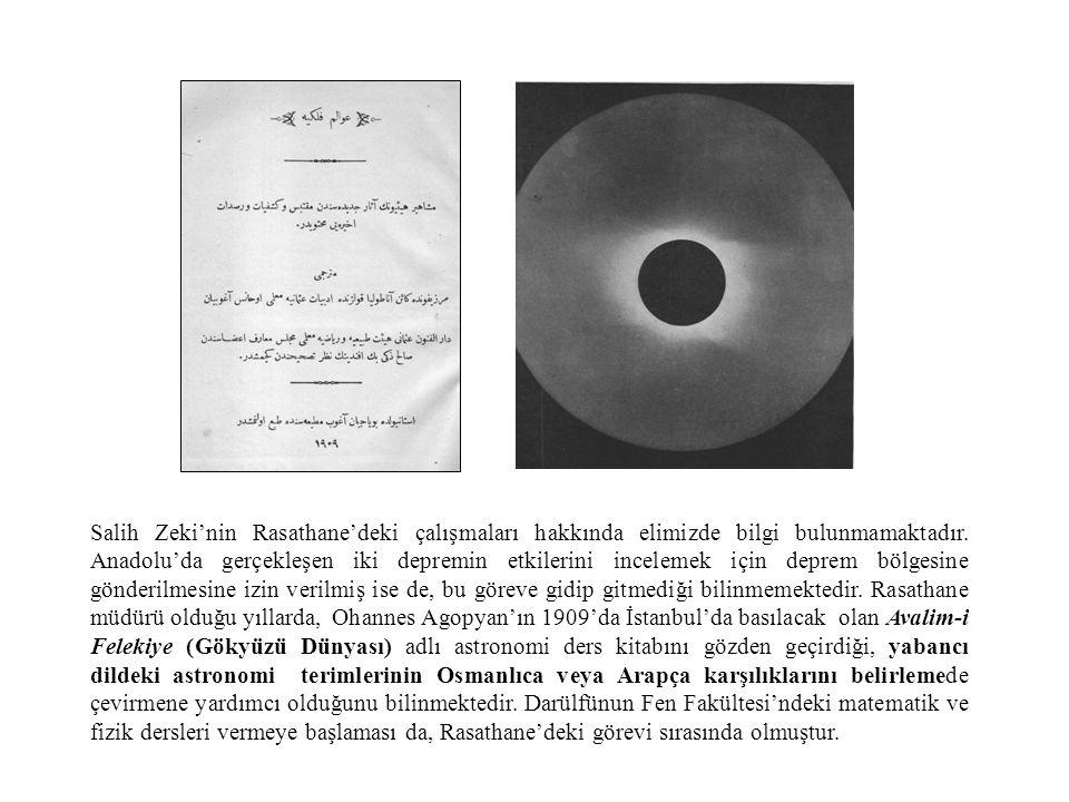 Salih Zeki'nin Rasathane'deki çalışmaları hakkında elimizde bilgi bulunmamaktadır.