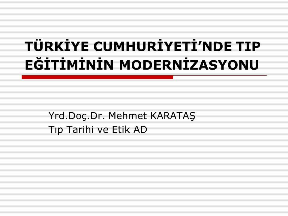 Tıp Eğitiminin Modernizasyonu  Osmanlıda tıp öğrenimi ve eğitimi medrese sistemine (usta-çırak ilişkisi) dayanmaktaydı.