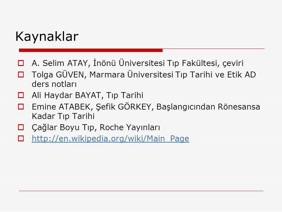Kaynaklar  A. Selim ATAY, İnönü Üniversitesi Tıp Fakültesi, çeviri  Tolga GÜVEN, Marmara Üniversitesi Tıp Tarihi ve Etik AD ders notları  Ali Hayda