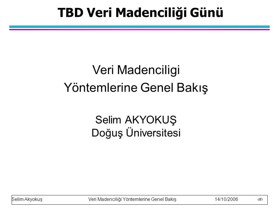 Selim Akyokuş Veri Madenciliği Yöntemlerine Genel Bakış 14/10/2006 22 Kümeleme (Demetleme) l Kümeleme, veriyi sınıflara veya kümelere ayırma işlemidir.