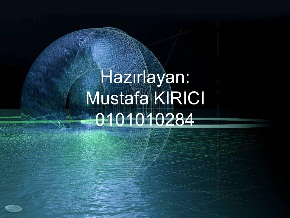 Hazırlayan: Mustafa KIRICI 0101010284