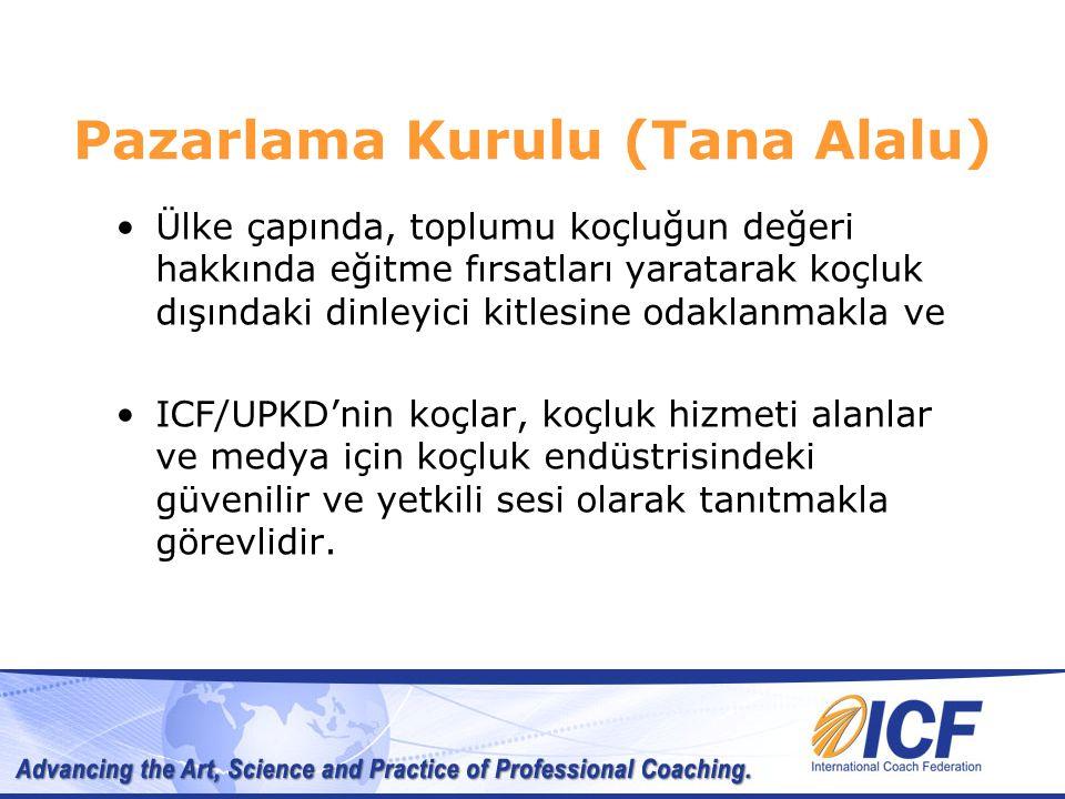 Pazarlama Kurulu (Tana Alalu) Ülke çapında, toplumu koçluğun değeri hakkında eğitme fırsatları yaratarak koçluk dışındaki dinleyici kitlesine odaklanmakla ve ICF/UPKD'nin koçlar, koçluk hizmeti alanlar ve medya için koçluk endüstrisindeki güvenilir ve yetkili sesi olarak tanıtmakla görevlidir.