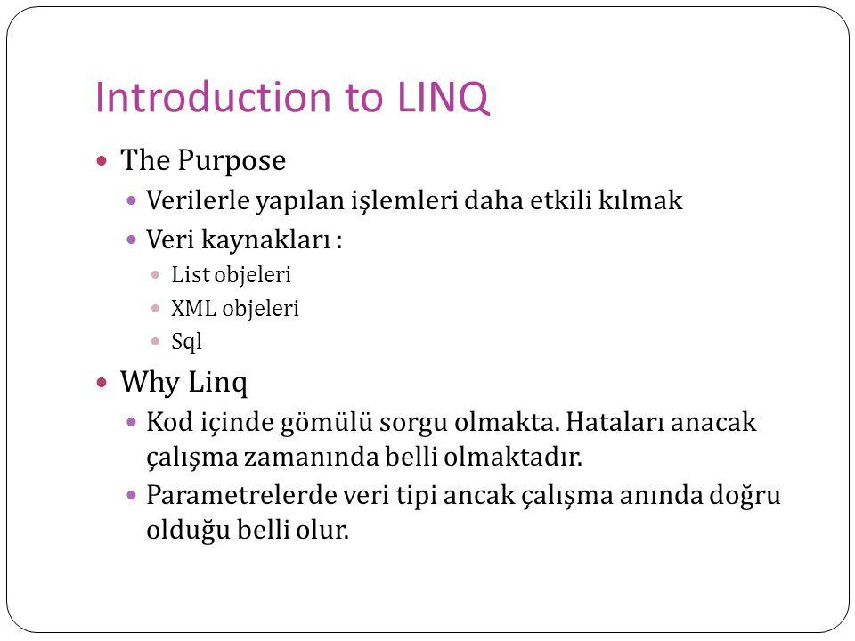 Introduction to LINQ The Purpose Verilerle yapılan işlemleri daha etkili kılmak Veri kaynakları : List objeleri XML objeleri Sql Why Linq Kod içinde g