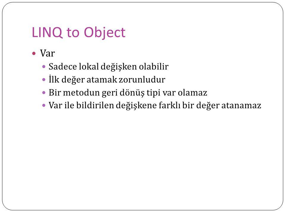 LINQ to Object Var Sadece lokal değişken olabilir İlk değer atamak zorunludur Bir metodun geri dönüş tipi var olamaz Var ile bildirilen değişkene fark