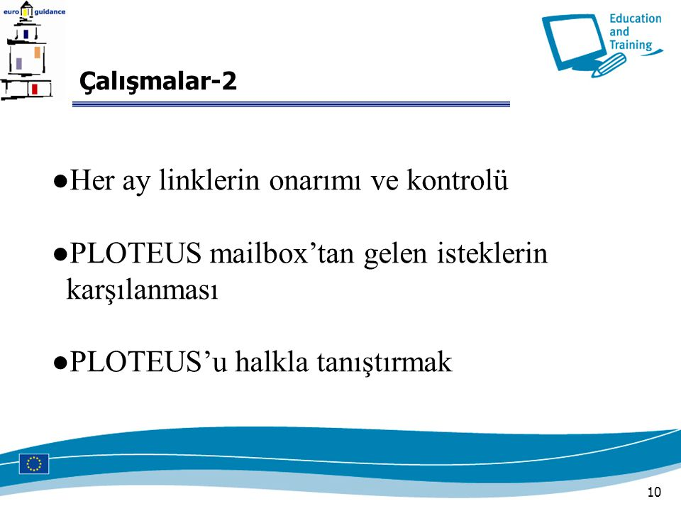 10 ● Her ay linklerin onarımı ve kontrolü ● PLOTEUS mailbox'tan gelen isteklerin karşılanması ● PLOTEUS'u halkla tanıştırmak Çalışmalar-2