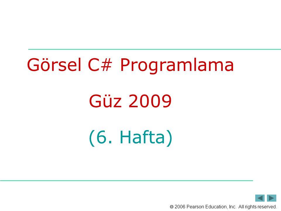  2006 Pearson Education, Inc. All rights reserved. Görsel C# Programlama Güz 2009 (6. Hafta)