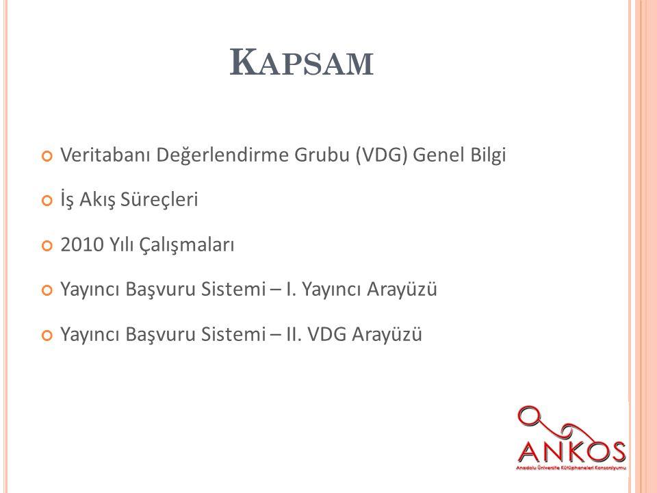 K APSAM Veritabanı Değerlendirme Grubu (VDG) Genel Bilgi İş Akış Süreçleri 2010 Yılı Çalışmaları Yayıncı Başvuru Sistemi – I.