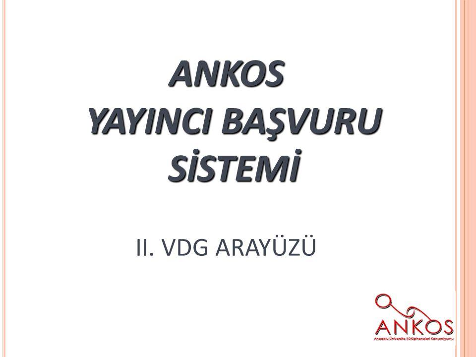 ANKOS YAYINCI BAŞVURU SİSTEMİ II. VDG ARAYÜZÜ