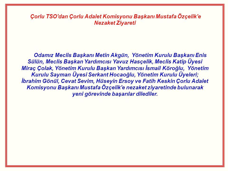 Çorlu TSO'dan Çorlu Adalet Komisyonu Başkanı Mustafa Özçelik'e Nezaket Ziyareti Odamız Meclis Başkanı Metin Akgün, Yönetim Kurulu Başkanı Enis Sülün,