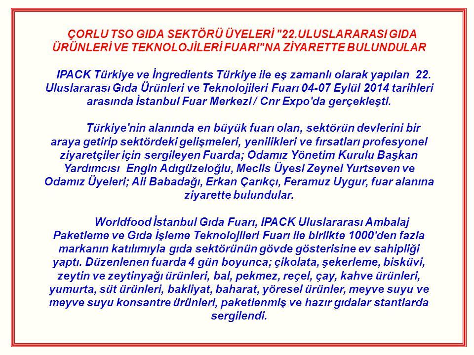 ÇORLU TSO GIDA SEKTÖRÜ ÜYELERİ 22.ULUSLARARASI GIDA ÜRÜNLERİ VE TEKNOLOJİLERİ FUARI NA ZİYARETTE BULUNDULAR IPACK Türkiye ve İngredients Türkiye ile eş zamanlı olarak yapılan 22.