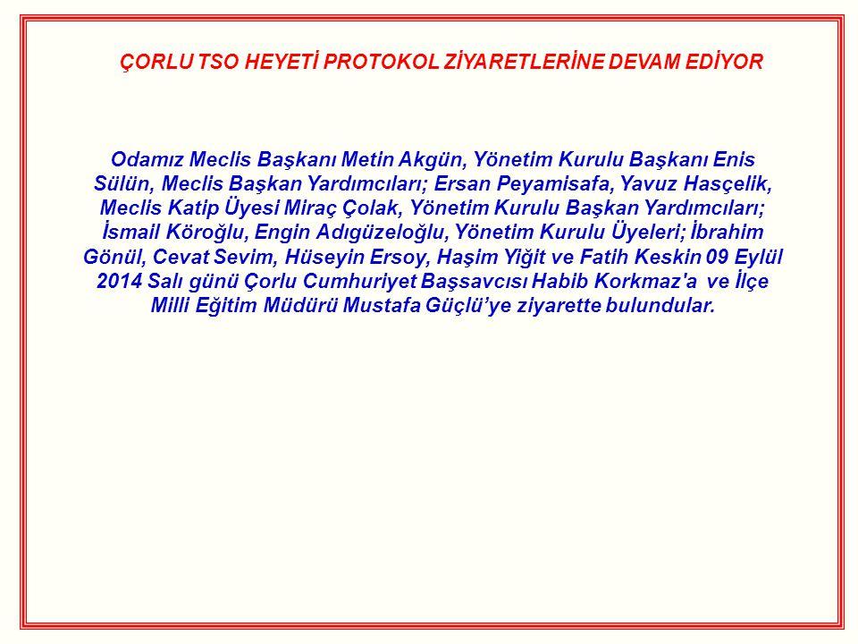 ÇORLU TSO HEYETİ PROTOKOL ZİYARETLERİNE DEVAM EDİYOR Odamız Meclis Başkanı Metin Akgün, Yönetim Kurulu Başkanı Enis Sülün, Meclis Başkan Yardımcıları;