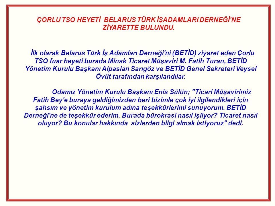 ÇORLU TSO HEYETİ BELARUS TÜRK İŞADAMLARI DERNEĞİ'NE ZİYARETTE BULUNDU.