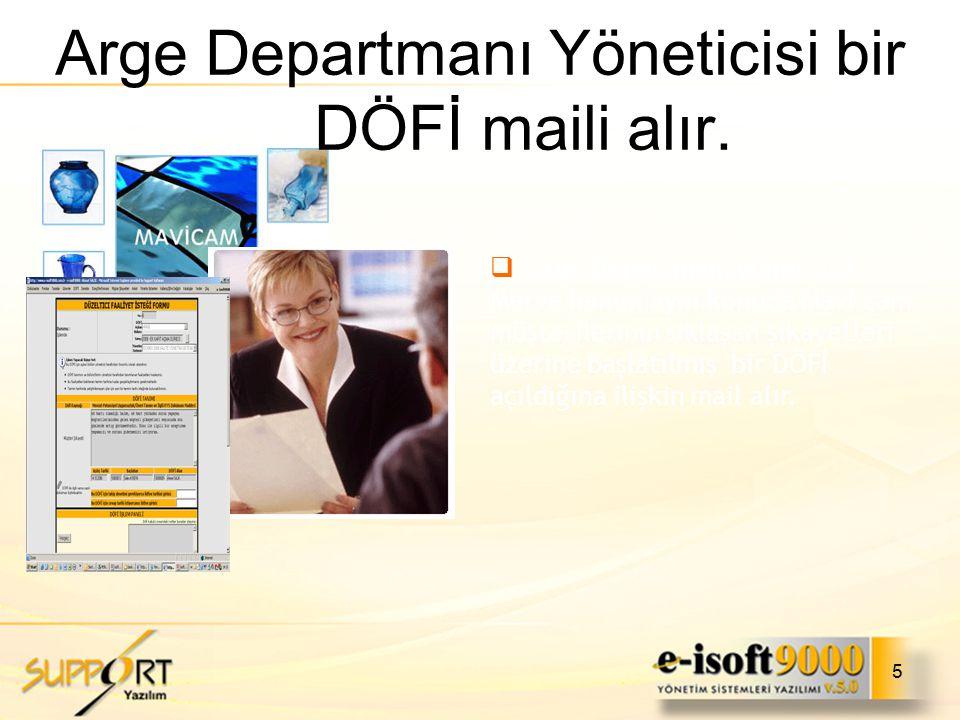 5 Arge Departmanı Yöneticisi bir DÖFİ maili alır.  Arge Departmanı yöneticisi Merve hanım aynı konuda Mavi cam müşterilerinin sıklaşan şikayetleri üz