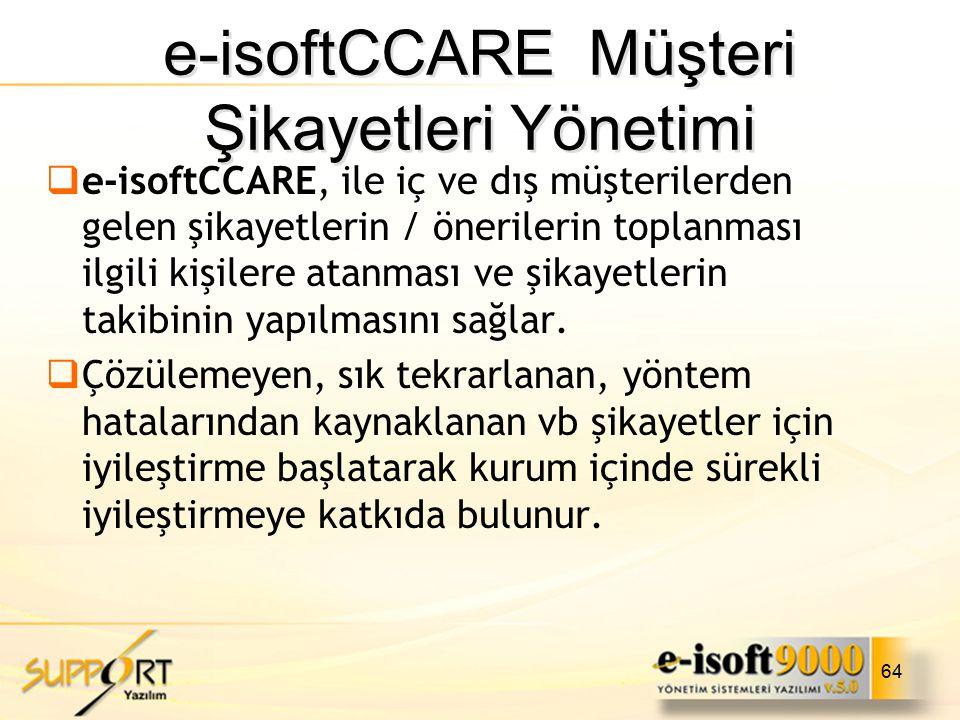 64  e-isoftCCARE, ile iç ve dış müşterilerden gelen şikayetlerin / önerilerin toplanması ilgili kişilere atanması ve şikayetlerin takibinin yapılması