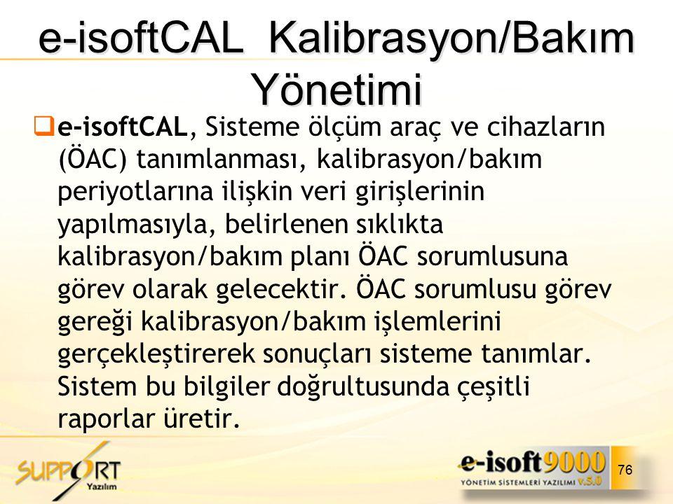 76  e-isoftCAL, Sisteme ölçüm araç ve cihazların (ÖAC) tanımlanması, kalibrasyon/bakım periyotlarına ilişkin veri girişlerinin yapılmasıyla, belirlen