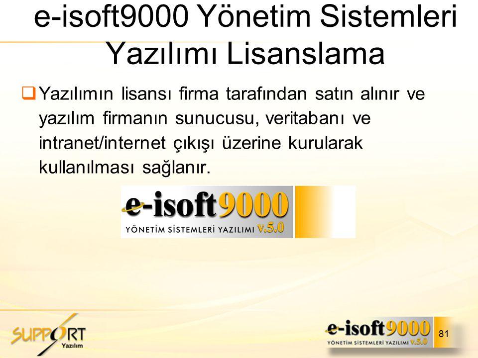 81 e-isoft9000 Yönetim Sistemleri Yazılımı Lisanslama  Yazılımın lisansı firma tarafından satın alınır ve yazılım firmanın sunucusu, veritabanı ve in