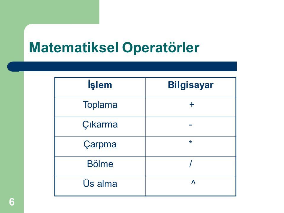 6 Matematiksel Operatörler İşlemBilgisayar Toplama + Çıkarma- Çarpma* Bölme/ Üs alma ^