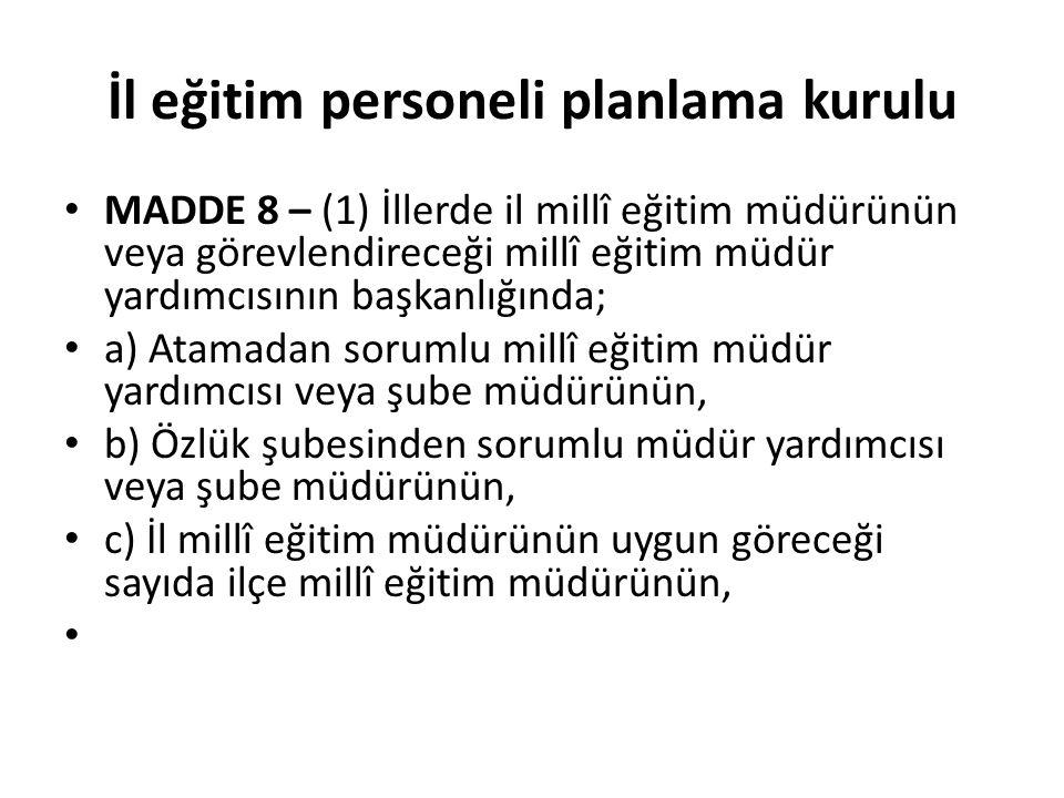 İl eğitim personeli planlama kurulu MADDE 8 – (1) İllerde il millî eğitim müdürünün veya görevlendireceği millî eğitim müdür yardımcısının başkanlığın