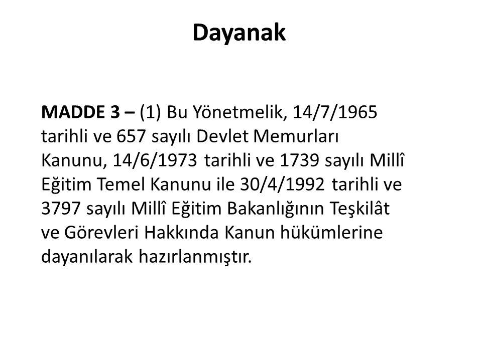 Dayanak MADDE 3 – (1) Bu Yönetmelik, 14/7/1965 tarihli ve 657 sayılı Devlet Memurları Kanunu, 14/6/1973 tarihli ve 1739 sayılı Millî Eğitim Temel Kanu