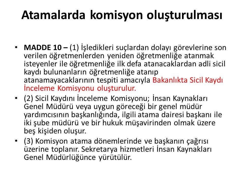 Atamalarda komisyon oluşturulması MADDE 10 – (1) İşledikleri suçlardan dolayı görevlerine son verilen öğretmenlerden yeniden öğretmenliğe atanmak iste