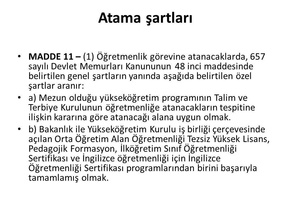 Atama şartları MADDE 11 – (1) Öğretmenlik görevine atanacaklarda, 657 sayılı Devlet Memurları Kanununun 48 inci maddesinde belirtilen genel şartların